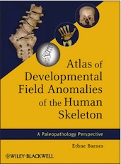 Atlas of Developmental Field Anomalies of the Human Skeleton. A Paleopathology Perspective, 2012, 232 p.