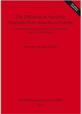The Diffusion of Neolithic Practices from Anatolia to Europe. A contextual study of residential construction, 8,500–5,500 BC cal., (BAR S2838), 2017, 173 p.