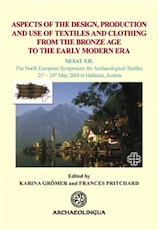Aspects of the Design, Production and Use of Textiles and Clothing from the Bronze Age to the Early Modern Era, (actes coll. NESAT XII, Hallstatt, mai 2014), 2015, 374 p.