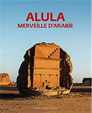 Alula. Merveille d'Arabie, (cat. expo. Institut du Monde arabe, Paris, oct. 2019 - jan. 2020), 2019, 144 p.