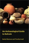 An Archaeological Guide to Bahrain, 2011, 162 p.