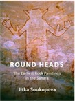 Round Heads. The Earliest Rock Paintings in the Sahara, 2012,
