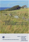 Landscapes, Histories and Societies in the Northern European Neolithic, 2014, 317 p., 154 ill.