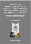 Around the Petit-Chasseur Site in Sion (Valais, Switzerland) and New Approaches to the Bell Beaker Culture, (actes conf. Sion, Suisse, oct. 2011), 2014, 336 p.
