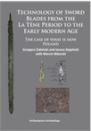 Technology of Sword Blades from the La Tène Period to the Early Modern Age. The case of what is now Poland, 2014, 363 p.