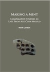 Making a Mint. Comparative Studies in Late Iron Age Coin Mould, 2017, 198 p.