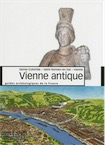 Vienne antique, (Sainte-Colombe, Saint-Romain-en-Gal, Vienne), 2017, 152 p., 120 ill. par B. Helly
