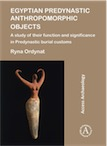 Egyptian Predynastic Anthropomorphic Objects. A study of their function and significance in Predynastic burial customs, 2018, 128 p.