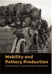 Mobility and Pottery Production. Archaeological and Anthropological Perspectives, 2017, 326 p.