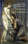 Le mythe de l'art antique, 2018, 450 p.