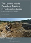 The Lower to Middle Palaeolithic Transition in Northwestern Europe. Evidence from Kesselt-Op de Schans, 2017, 242 p.