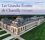 Les Grandes Ecuries de Chantilly 1719-2019, 2019, 110 p.