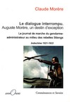 Le dialogue interrompu Auguste Morère, un destin d'exception. Le journal de marche du gendarme-administrateur au milieu des rebelles Stieng, Indochine 1921-1933, 2008, 311 p.