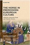 The Horse in Premodern European Culture, 2020, 265 p.
