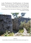 Late Prehistoric Fortifications in Europe. Defensive, Symbolic and Territorial Aspects from the Chalcolithic to the Iron Age, 2020, 256 p.