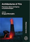 Architectures of Fire. Processes, Space and Agency in Pyrotechnologies, 2020, 108 p.