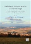 Ecclesiastical Landscapes in Medieval Europe. An archaeological perspective, 2020, 246 p.